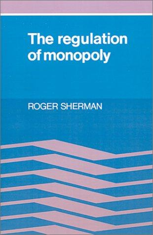 The regulation of monopoly by Sherman, Roger