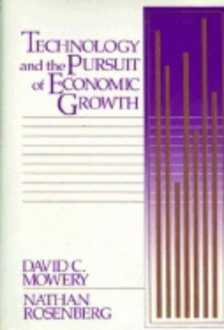 Technology and the pursuit of economic growth by David C. Mowery