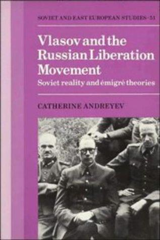 Vlasov and the Russian Liberation Movement by Catherine Andreyev