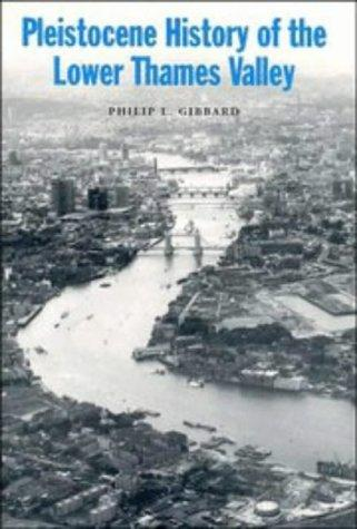 Pleistocene history of the Lower Thames Valley by Philip L. Gibbard