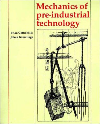 Mechanics of Pre-industrial Technology by Brian Cotterell, Johan Kamminga