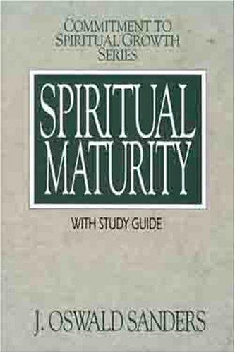 Spiritual Maturity (Commitment To Spiritual Growth) by J.Oswald Sanders