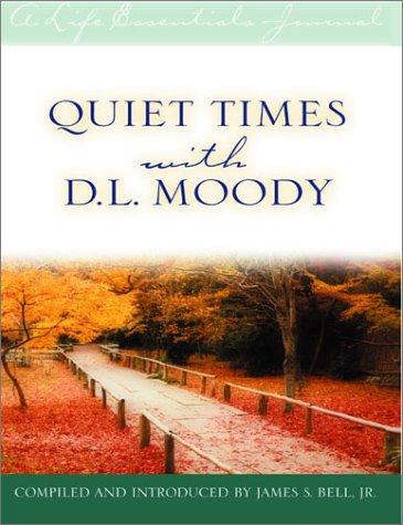 Quiet Times With D. L. Moody (Life Essentials Journal) by James S. Bell Jr.