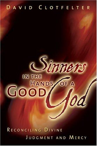 Sinners in the Hands of a Good God by David Clotfelter