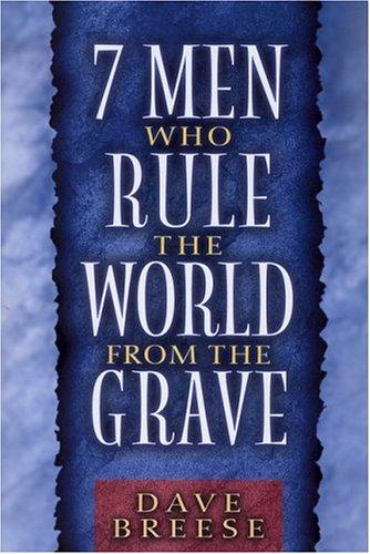 Seven Men Who Rule the World From the Grave by David Breese
