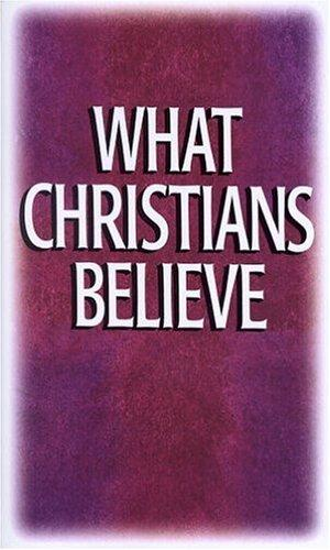 What Christians Believe by Emmaus Bible School staff