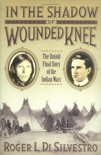 In The Shadow of Wounded Knee by Roger Di Silvestro