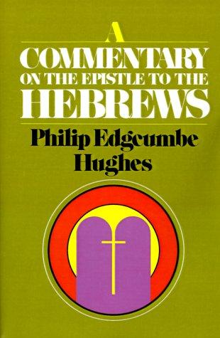 Commentary on the Epistle to the Hebrews by Hughes, Philip E.