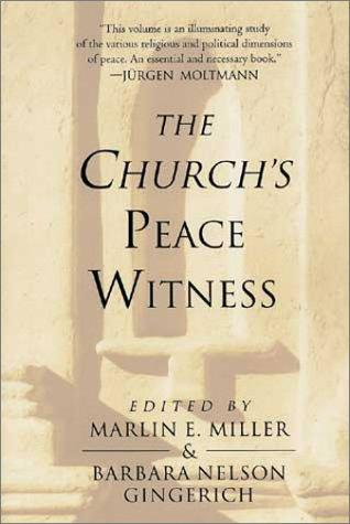 The Church's peace witness by edited by Marlin E. Miller and Barbara Nelson Gingerich.