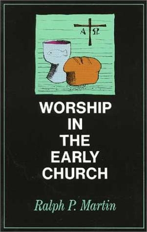 Worship in the Early Church by Martin, Ralph P.