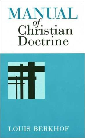 Manual of Christian Doctrine by Berkhof, Louis
