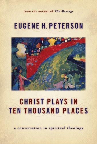 Christ Plays in Ten Thousand Places:A Conversation in Spiritual Theology [Hardb by Peterson, Eugene H.