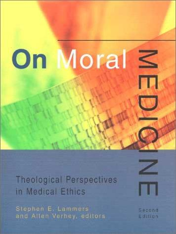 On moral medicine by edited by Stephen E. Lammers and Allen Verhey.