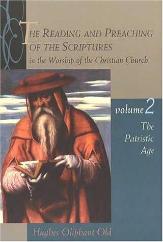 Reading & Preaching the Scriptures, vol 2: The Patristic Age by Old, Hughes O.