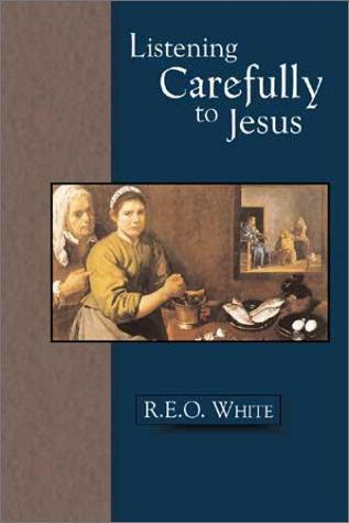 Listening Carefully to Jesus by R. E. O. White
