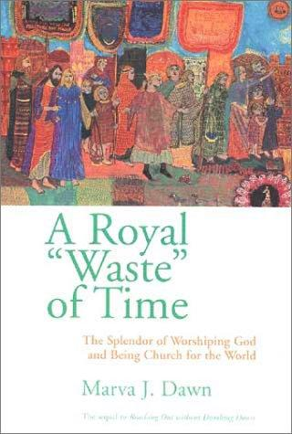 "A Royal ""Waste"" of Time by Marva J. Dawn"