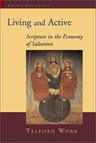 Living and Active: Scripture in the Economy of Salvation (Sacra Doctrina: Christian Theology for a Postmodern Age) by Telford Work