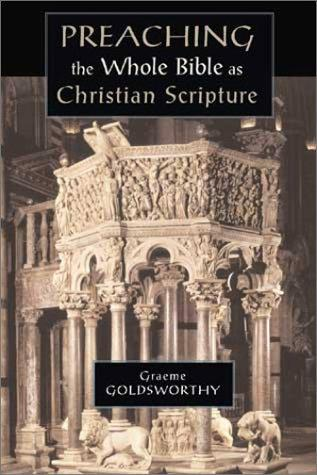 Preaching the Whole Bible as Christian Scripture by Goldsworthy, Graeme