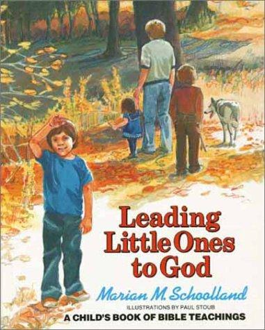 Leading Little Ones to God: A Child's Book of Bible Teaching by Schoolland, Marian M.