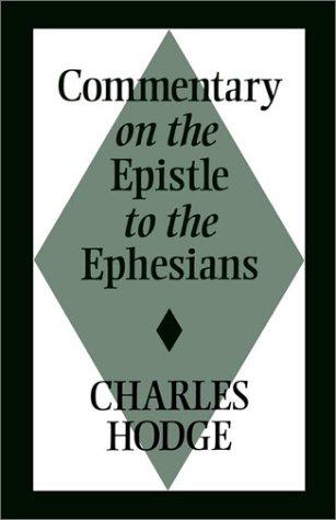Commentary on the Epistle to the Ephesians by Hodge, Charles