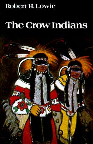 The Crow Indians by Lowie, Robert Harry
