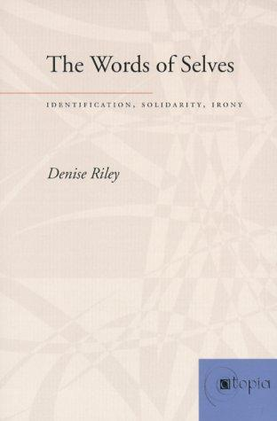 The Words of Selves: Identification, Solidarity, Irony (Atopia: Philosophy, Political Theory, Ae) by Denise Riley