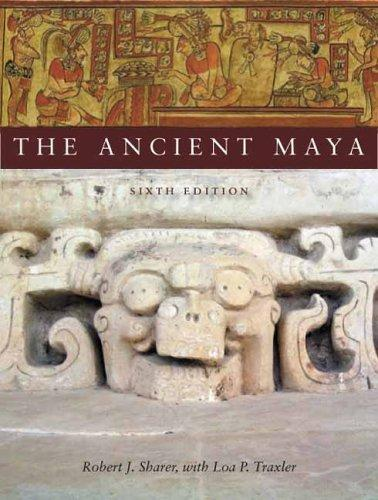 The Ancient Maya, 6th Edition by Robert Sharer, Loa Traxler