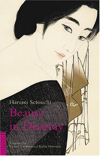 Beauty In Disarray (Classics of Japanese Literature) by Setouchi, Harumi