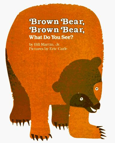 Brown Bear, Brown Bear, What Do You See? by Bill Martin, Eric Carle
