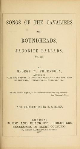 Songs of the cavaliers and roundheads, Jacobite ballads, &c. &c by Thornbury, Walter