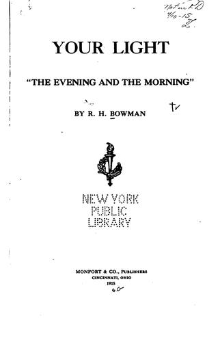 "Your light ""the evening and the morning,"" by Robert Henry Bowman"