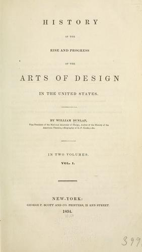 History of the rise and progress of the arts of design in the United States by William Dunlap