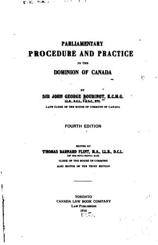 Parliamentary procedure and practice in the Dominion of Canada by Bourinot, John George Sir