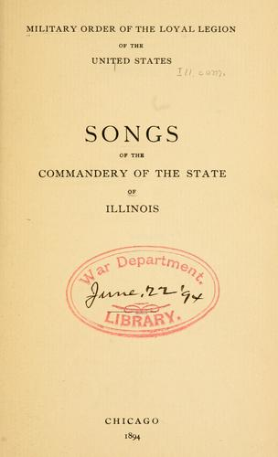 Songs of the Commandery of the State of Illinois by Military Order of the Loyal Legion of the United States. Commandery of the State of Illinois.