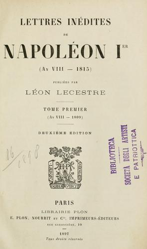 Lettres inédites de Napoléon Ier (an VIII-1815) by Napoleon I Emperor of the French