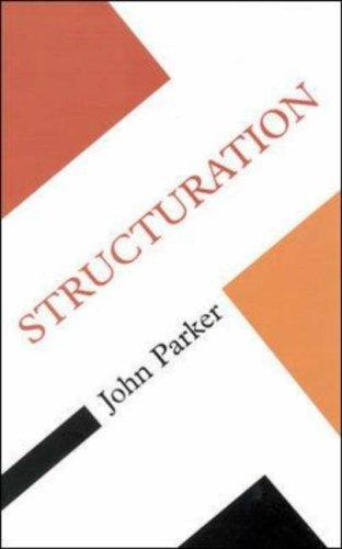 Structuration (Concepts in Social Sciences) by John Parker