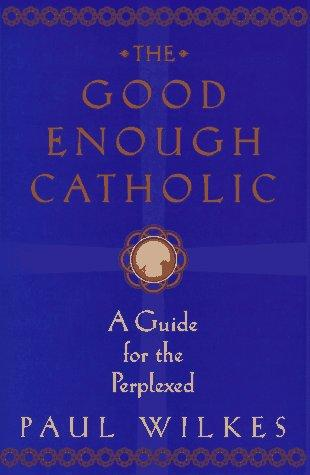 The good enough Catholic by Wilkes, Paul