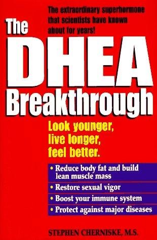 The DHEA breakthrough by Stephen Snehan Cherniske